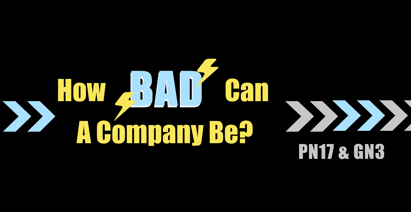 How bad a company can be? PN17 & GN3
